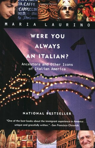 Were You Always an Italian? : Ancestors and Other Icons of Italian America:  Ancestors and Other Icons of Italian America